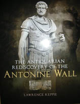 The Antiquarian Rediscovery of the Antonine Wall by Lawrence Keppie