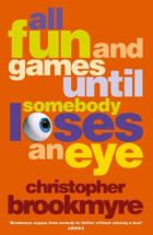 All Fun and Games Until Someone Looses and Eye - Christopher Brookmyre