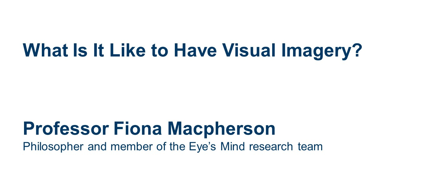slide with visual essay title: What Is It Like to Have Visual Imagery? Author: Fiona Macpherson