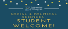 Graphic saying Social & Political Sciences Student Welcome