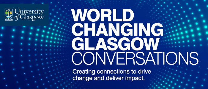 Graphic featuring the words World Changing Glasgow Conversations, creating connections to drive change and deliver impact